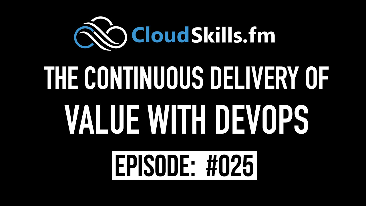 Episode 025: The Continuous Delivery of Value with DevOps